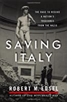 Saving Italy: The Race to Rescue a Nation&#39;s Treasures from the Nazis
