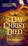 The Day Christ Died (0061043427) by Bishop, Jim