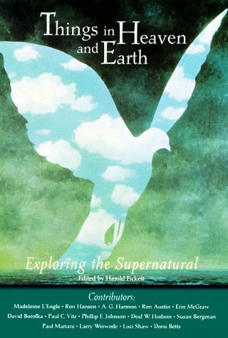 The Things in Heaven and Earth: Exploring the Supernatural, HAROLD FICKETT, ED.