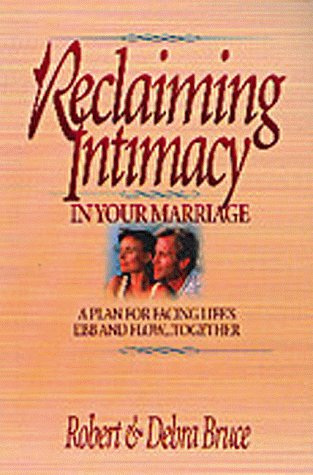 Reclaiming Intimacy in Your Marriage: Plan for Facing Life's Ebb and Flow...Together
