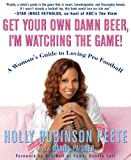 img - for Get Your Own Damn Beer, I'm Watching the Game!: A Woman's Guide to Loving Pro Football book / textbook / text book