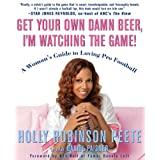 Get Your Own Damn Beer, I'm Watching the Game!: A Woman's Guide to Loving Pro Football ~ Daniel Paisner