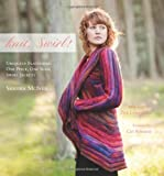 Knit, Swirl!: Uniquely Flattering One Piece, One Seam Swirl Jackets