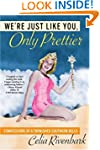 We're Just Like You, Only Prettier: C...