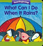 What Can I Do When it Rains? (Good Beginnings)