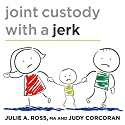 Joint Custody with a Jerk: Raising a Child with an Uncooperative Ex Audiobook by Judy Corcoran, Julie A. Ross,  MA Narrated by Randye Kaye
