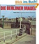 Die Berliner Mauer: Geschichte eines...