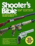 Shooter's Bible: The World's Bestselling Firearms Reference (104th Edition)
