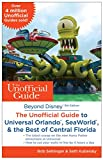 Beyond Disney: The Unofficial Guide to Universal Orlando, SeaWorld, & the Best of Central Florida