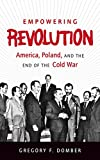 "Gregory F. Domber, ""Empowering Revolution: America, Poland, and the End of the Cold War"" (U. of North Carolina Press, 2014)"