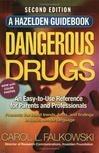 Dangerous Drugs: An Easy to Use Reference for Parents and Professionals, Second Edition, Carol Falkowski