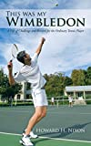 img - for This was my Wimbledon: A Life of Challenge and Reward for the Ordinary Tennis Player book / textbook / text book