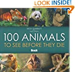 100 Animals to See Before They Die (B...