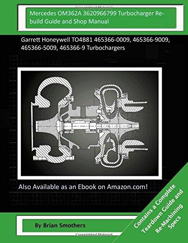 Mercedes OM362A 3620966799 Turbocharger Rebuild Guide and Shop Manual: Garrett Honeywell TO4B81 465366-0009, 465366-9009, 465366-5009, 465366-9 Turbochargers