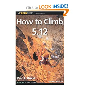 How to Climb 5.12, 2nd (How To Climb Series) Eric J. Horst