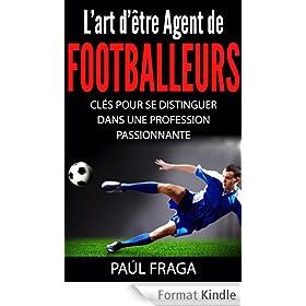 L'art d'�tre Agent de Footballeurs: Cl�s pour se distinguer dans une profession passionnante