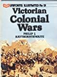 Uniforms of the Victorian Colonial Wars (Uniforms illustrated) (0853688699) by Haythornthwaite, Philip J.