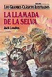La Llamada de la Selva (Los Grandes Clasicos Ilustrados) (Spanish Edition)