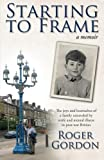 Starting to Frame-a memoir: The joys and heartaches of a family unraveled by strife and mental illness in post-war Britain