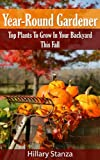 Year-Round Gardener: Top Plants To Grow In Your Backyard This Fall
