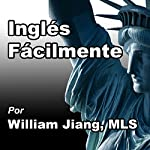 Inglés Fácilmente [English Easily] | William Jiang MLS