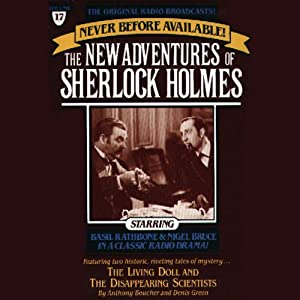 The Living Doll and The Disappearing Scientists: The New Adventures of Sherlock Holmes, Episode #17 | [Anthony Boucher, Denis Green]