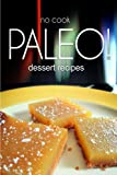 No-Cook Paleo! - Dessert Recipes: Ultimate Caveman cookbook series, perfect companion for a low carb lifestyle, and raw diet food lifestyle