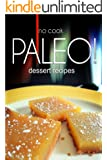 No-Cook Paleo! - Dessert Recipes: Ultimate Caveman cookbook series, perfect companion for a low carb lifestyle, and raw diet food lifestyle (English Edition)