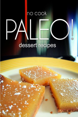 No-Cook Paleo! - Dessert Recipes: Ultimate Caveman cookbook series, perfect companion for a low carb lifestyle, and raw diet food lifestyle by BEN PLUS PUBLISHING