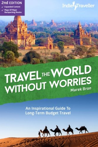 Travel the World Without Worries: An Inspirational Guide To Budget Travel