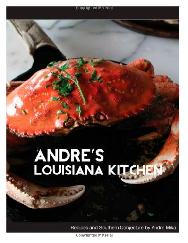Andre's Louisiana Kitchen: Classic Louisiana Recipes and Southern Conjecture by Mr Andre Mika