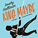 King Maybe: The Junior Bender Mysteries, Book 5 Audiobook by Timothy Hallinan Narrated by Peter Berkrot