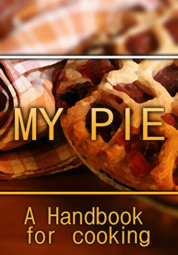 My Pie: A Handbook For Cooking by Anne Ciaccio