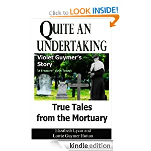 Quite an Undertaking: Violet Guymer's Story - True Tales from the Mortuary Elizabeth Lycar and Lorrie Guymer Hutton
