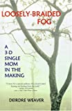 img - for Loosely-Braided Fog: A 3-D Single Mom in the Making book / textbook / text book