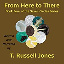 From Here to There: Book 4 of the Seven Circles Series Audiobook by T. Russell Jones Narrated by T. Russell Jones