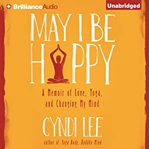 May I Be Happy: A Memoir of Love, Yoga, and Changing My Mind | [Cyndi Lee]