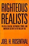 img - for Righteous Realists: Political Realism, Responsible Power, and American Culture in the Nuclear Age book / textbook / text book