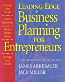 Leading Edge Business Planning for Entrepreneurs (157410117X) by James B. Arkebauer