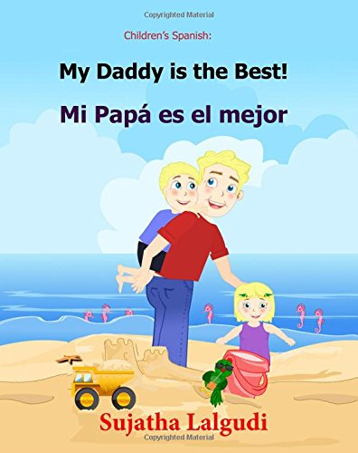 My Daddy is the Best! Mi Papá es el mejor!: Libros para niños (Cuentos para Dormir 3-7 Años) Children's Spanish book. Spanish book for kids. ... 7 (Bilingual Spanish books for children)