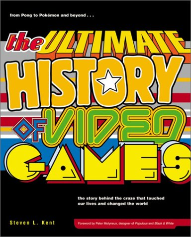 The Ultimate History of Video Games From Pong to Pokemon  The Story Behind the Craze That Touched Our Lives and Changed the World