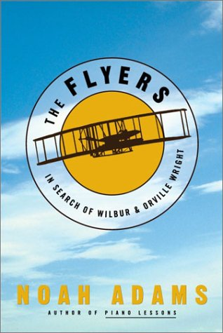 The Flyers: In Search of Wilbur & Orville Wright, Adams, Noah