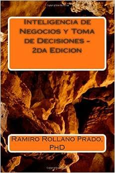 Inteligencia De Negocios Y Toma De Decisiones - 2da Edicion (Spanish Edition)