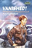 Vanished!: The Mysterious Disappearance of Amelia Earhart