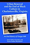 img - for Urban Renewal and the End of Black Culture in Charlottesville, Virginia: An Oral History of Vinegar Hill book / textbook / text book