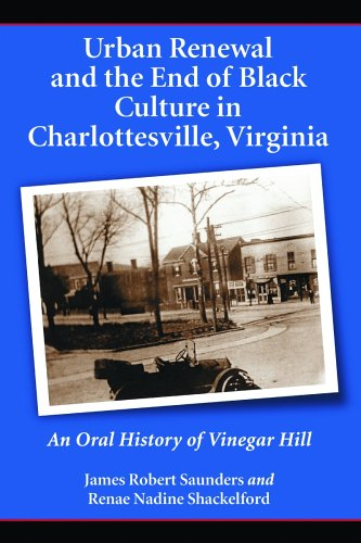 Urban Renewal and the End of Black Culture in Charlottesville, Virginia: An Oral History of Vinegar Hill