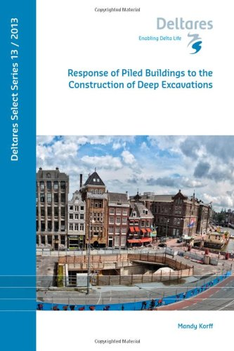 Response of Piled Buildings to the Construction of Deep Excavations (Deltares Select Series, 2013) PDF