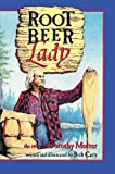 Root Beer Lady: The Story of Dorothy Molter, Bob Cary