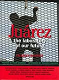 Juarez: The Laboratory of Our Future (0893817767) by Bowden, Charles