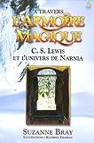 echange, troc Suzanne Bray - A travers l'Armoire magique : C-S Lewis et l'univers de Narnia